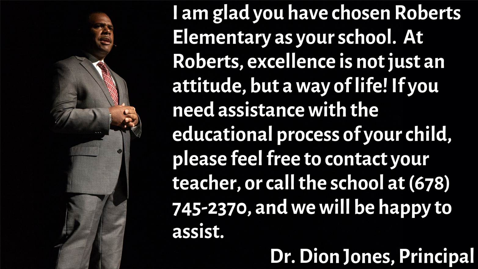 I am glad you have chosen Roberts Elementary as your school.  At Roberts, excellence is not just an attitude, but a way of li
