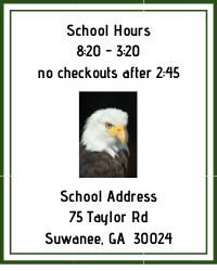 school hours 8:20 - 3:20, no checkouts after 2:45, school address 75 Taylor Rd Suwanee GA  30024